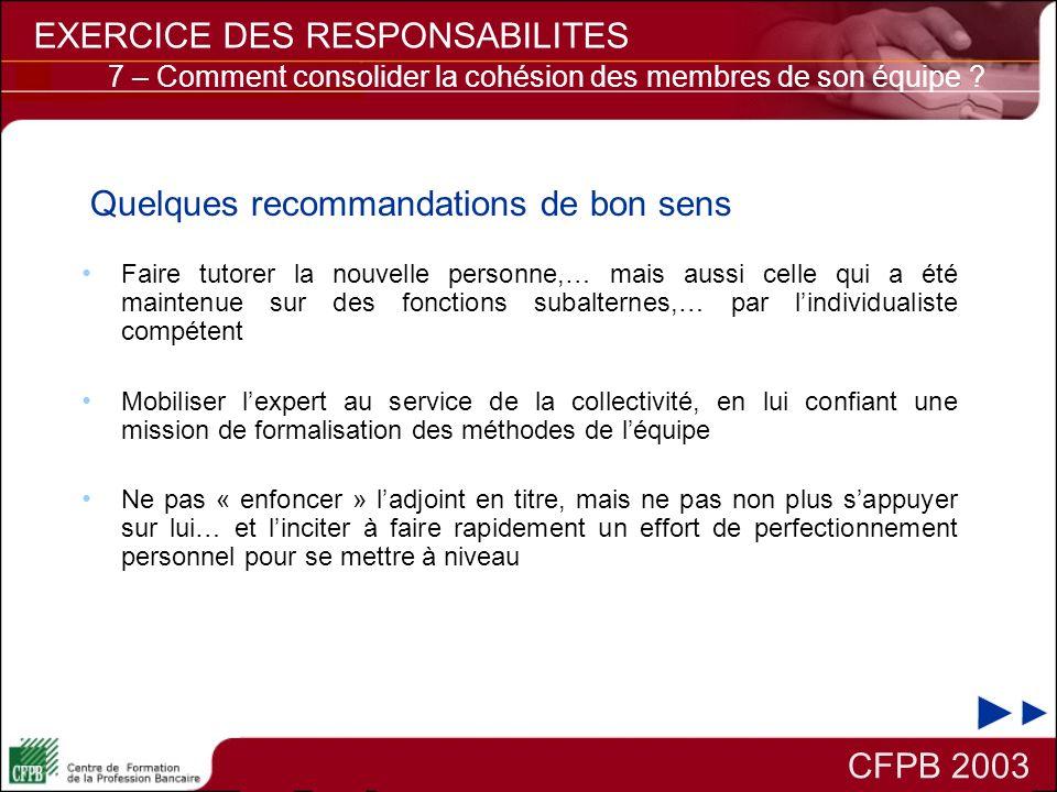 CFPB 2003 EXERCICE DES RESPONSABILITES Faire tutorer la nouvelle personne,… mais aussi celle qui a été maintenue sur des fonctions subalternes,… par l