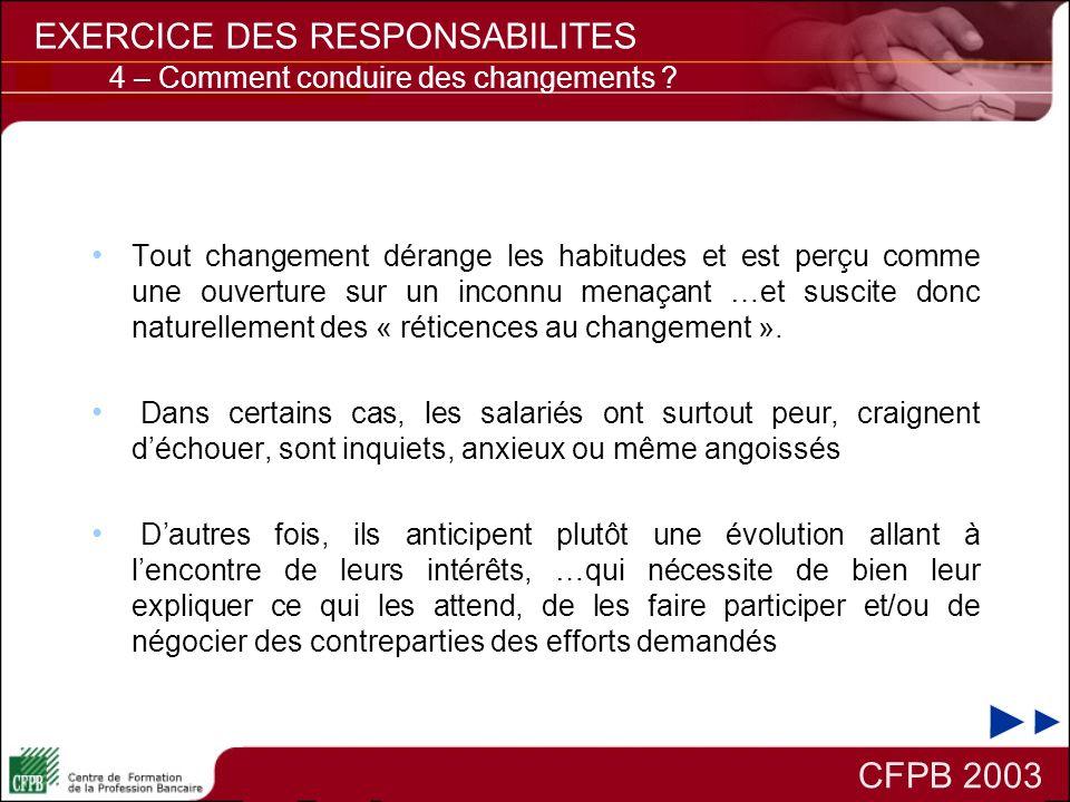 CFPB 2003 EXERCICE DES RESPONSABILITES 4 – Comment conduire des changements ? Tout changement dérange les habitudes et est perçu comme une ouverture s