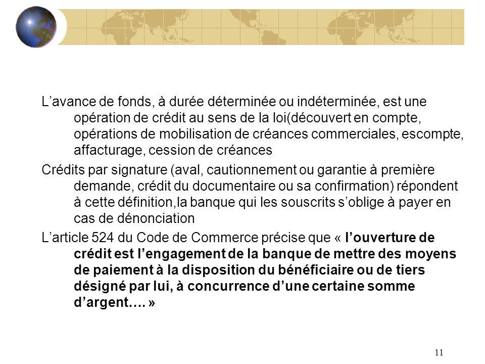 11 Lavance de fonds, à durée déterminée ou indéterminée, est une opération de crédit au sens de la loi(découvert en compte, opérations de mobilisation