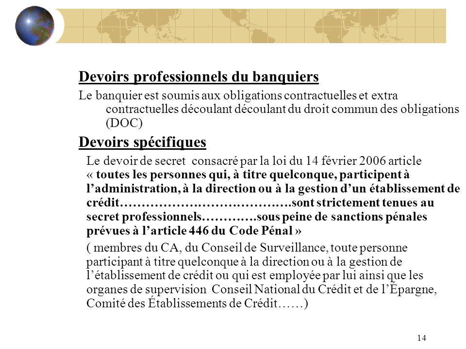 14 Devoirs professionnels du banquiers Le banquier est soumis aux obligations contractuelles et extra contractuelles découlant découlant du droit comm