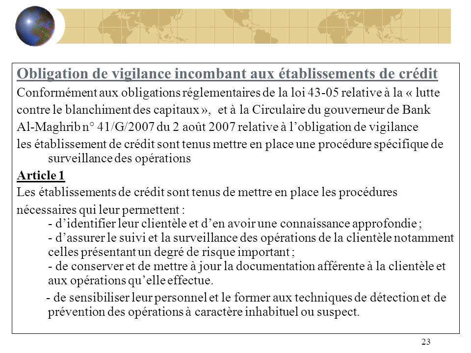 23 Obligation de vigilance incombant aux établissements de crédit Conformément aux obligations réglementaires de la loi 43-05 relative à la « lutte co