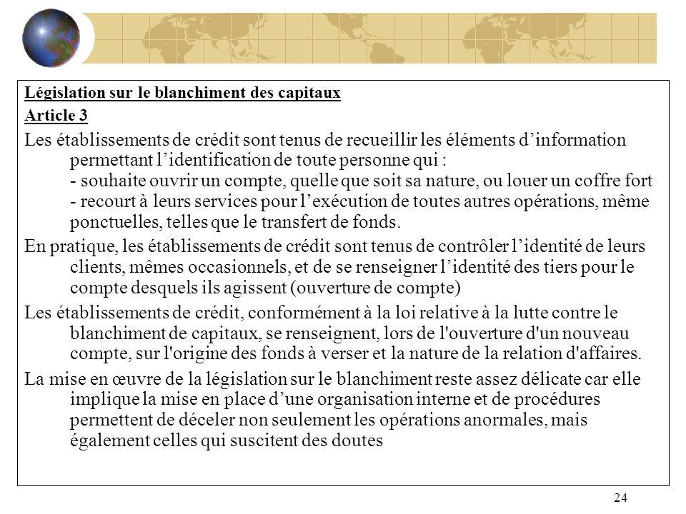 24 Législation sur le blanchiment des capitaux Article 3 Les établissements de crédit sont tenus de recueillir les éléments dinformation permettant li