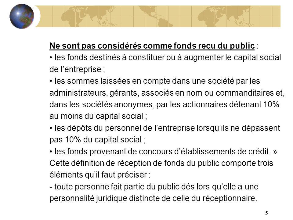 5 Ne sont pas considérés comme fonds reçu du public : les fonds destinés à constituer ou à augmenter le capital social de lentreprise ; les sommes lai
