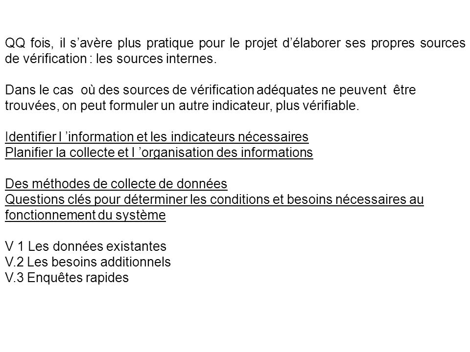 QQ fois, il savère plus pratique pour le projet délaborer ses propres sources de vérification : les sources internes. Dans le cas où des sources de vé