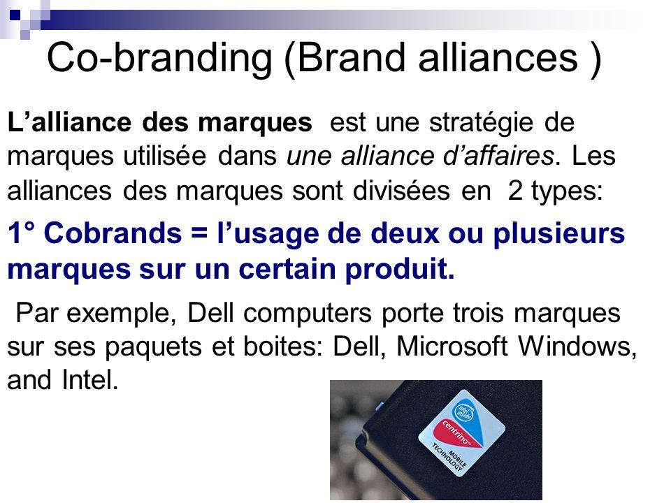 Co-branding (Brand alliances ) Lalliance des marques est une stratégie de marques utilisée dans une alliance daffaires. Les alliances des marques sont