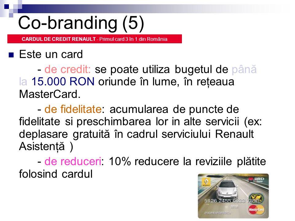 Co-branding (5) CARDUL DE CREDIT RENAULT - Primul card 3 în 1 din România Este un card - de credit: se poate utiliza bugetul de până la 15.000 RON ori