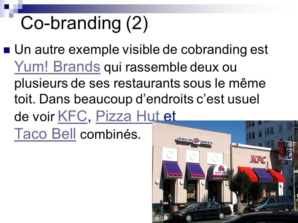 Co-branding (2) Un autre exemple visible de cobranding est Yum! Brands qui rassemble deux ou plusieurs de ses restaurants sous le même toit. Dans beau