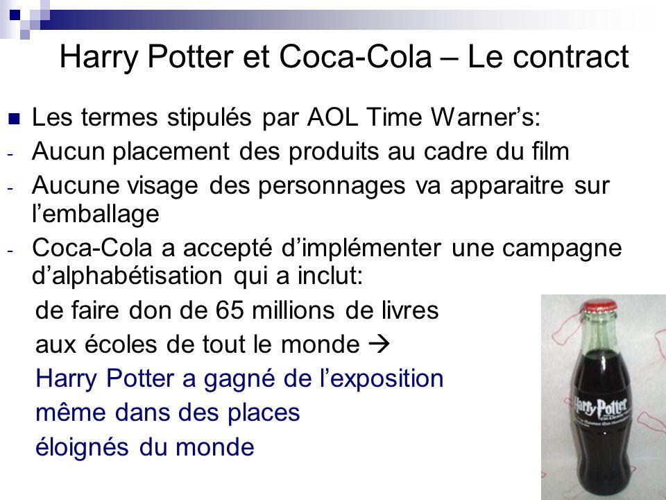 Harry Potter et Coca-Cola -avantages du partenariat- Augmentation de la notoriété de limage des deux compagnies Stimulation des ventes: Les boissons pour Coca-Cola Les billets de film, les livres et les marchandises adjacentes pour HP Elargir lâge des intéressés pour les marques