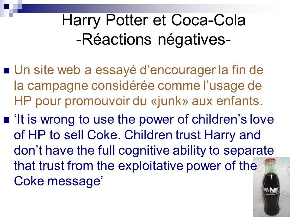Harry Potter et Coca-Cola -Réactions négatives- Un site web a essayé dencourager la fin de la campagne considérée comme lusage de HP pour promouvoir d