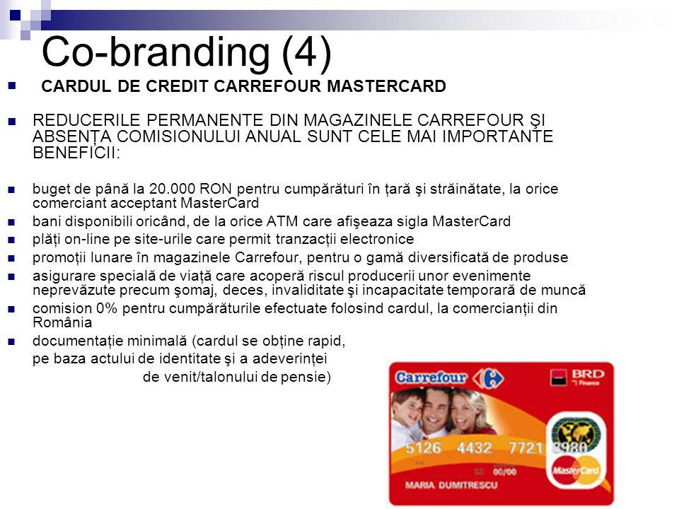 Co-branding (4) CARDUL DE CREDIT CARREFOUR MASTERCARD REDUCERILE PERMANENTE DIN MAGAZINELE CARREFOUR ŞI ABSENŢA COMISIONULUI ANUAL SUNT CELE MAI IMPOR