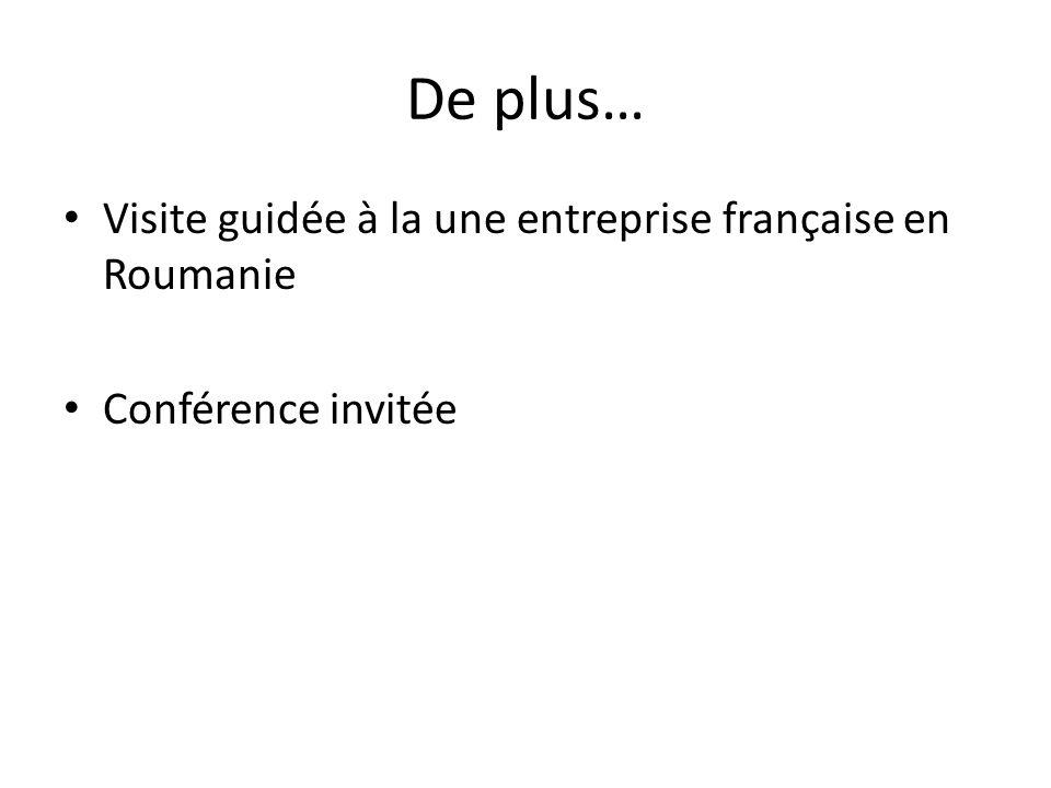 De plus… Visite guidée à la une entreprise française en Roumanie Conférence invitée