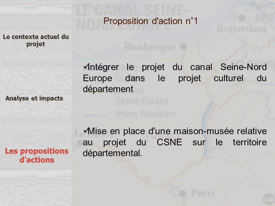 Le contexte actuel du projet Analyse et impacts Les propositions d'actions Proposition d'action n°1 Intégrer le projet du canal Seine-Nord Europe dans
