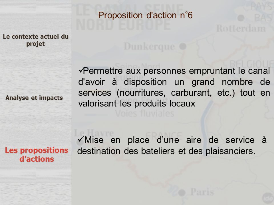 Le contexte actuel du projet Analyse et impacts Les propositions d'actions Permettre aux personnes empruntant le canal d'avoir à disposition un grand