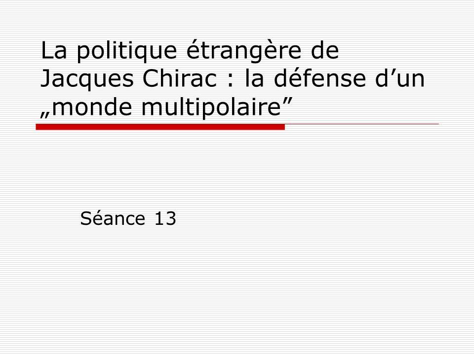 La croisade multilatérale de Jacques Chirac Naît la diplomatie française des droits de lhomme : concilier les particularités nationales et régionales, et principes universels des droits de lhomme BILAN la France retrouve sa capacité dexercer une certaine influence sur la politique internationale amélioration de limage de la France