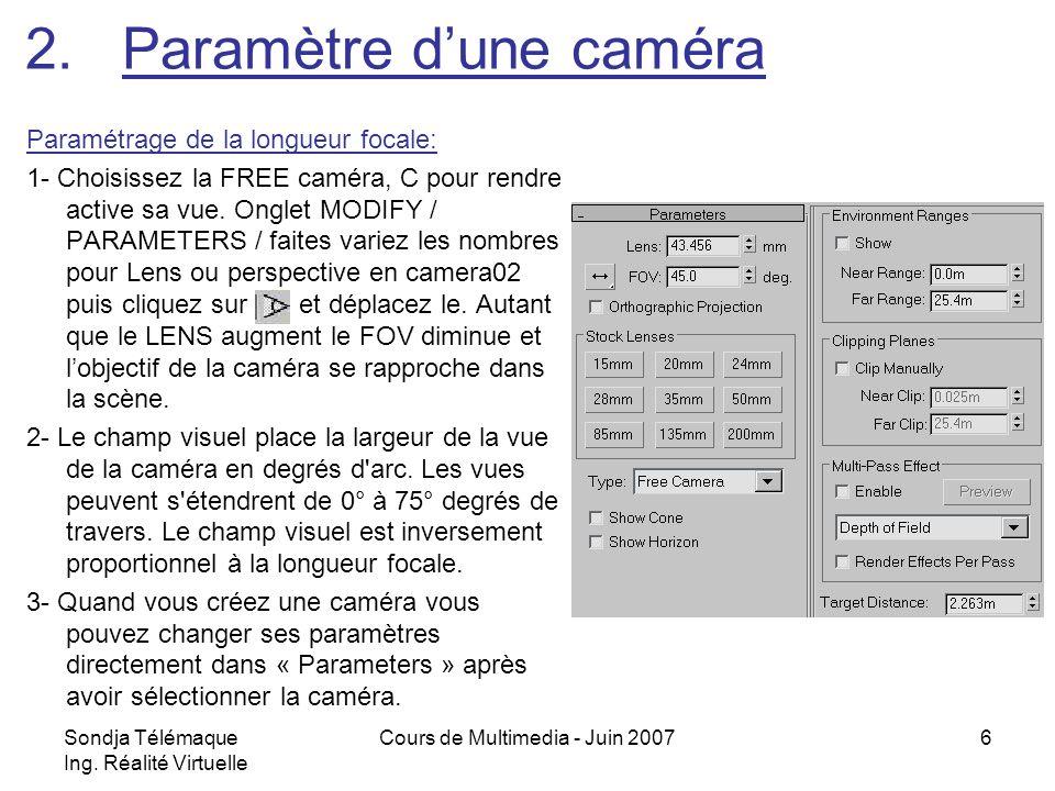 Sondja Télémaque Ing. Réalité Virtuelle Cours de Multimedia - Juin 20076 Paramétrage de la longueur focale: 1- Choisissez la FREE caméra, C pour rendr
