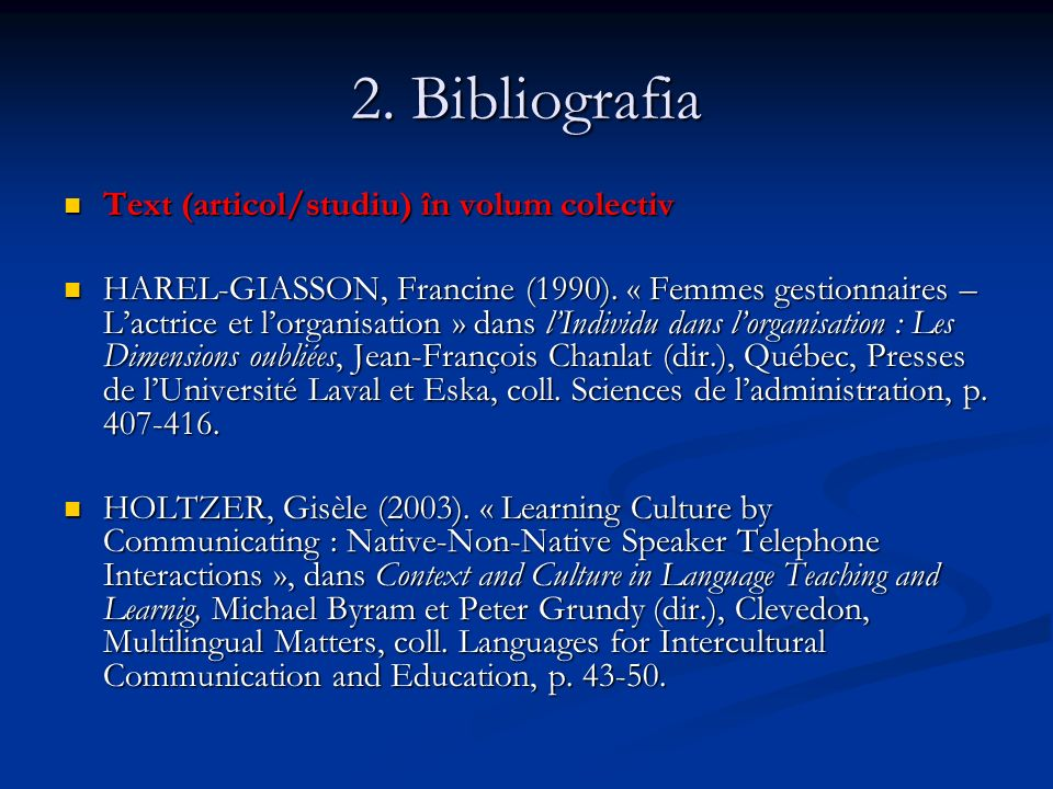 2. Bibliografia Text (articol/studiu) în volum colectiv Text (articol/studiu) în volum colectiv HAREL-GIASSON, Francine (1990). « Femmes gestionnaires