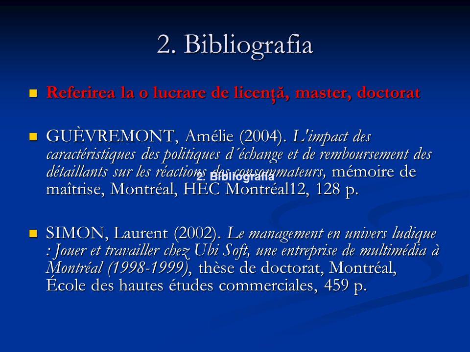 2. Bibliografia Referirea la o lucrare de licenţă, master, doctorat Referirea la o lucrare de licenţă, master, doctorat GUÈVREMONT, Amélie (2004). L'i