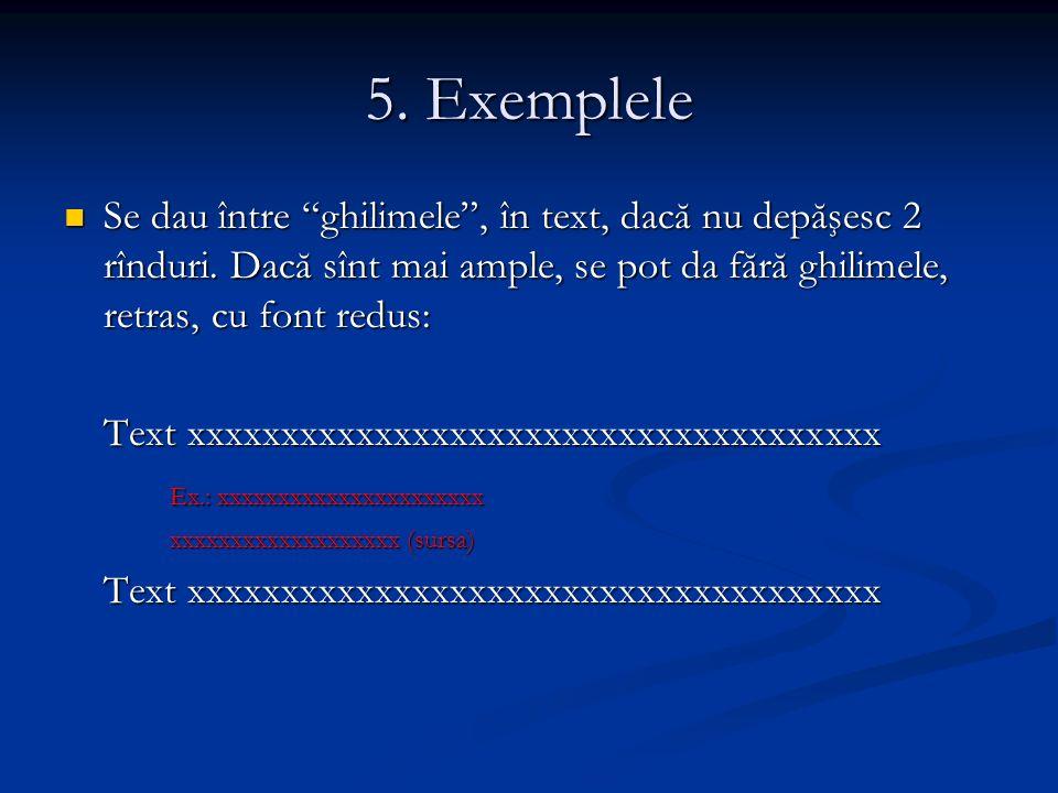 5. Exemplele Se dau între ghilimele, în text, dacă nu depăşesc 2 rînduri.
