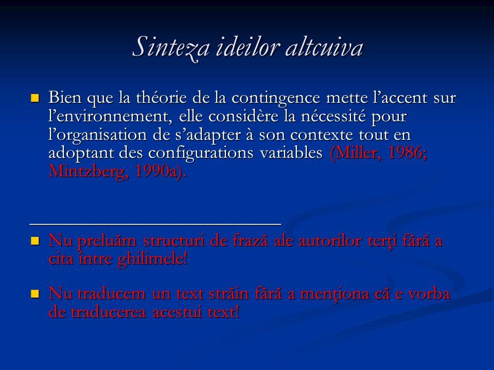 Sinteza ideilor altcuiva Bien que la théorie de la contingence mette laccent sur lenvironnement, elle considère la nécessité pour lorganisation de sadapter à son contexte tout en adoptant des configurations variables (Miller, 1986; Mintzberg, 1990a).