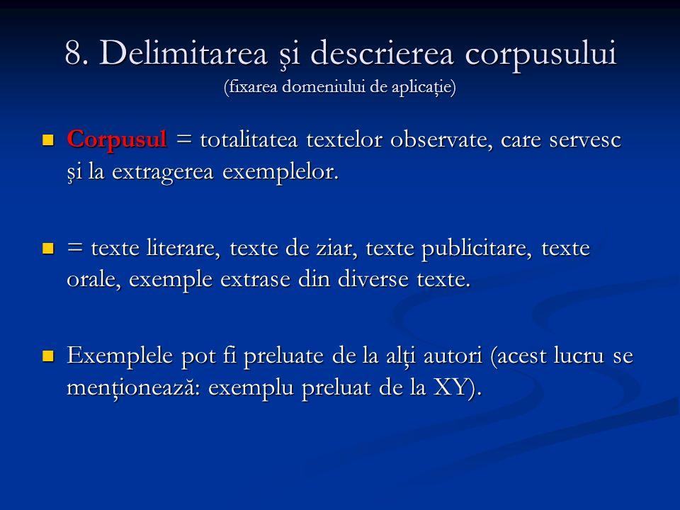 8. Delimitarea şi descrierea corpusului (fixarea domeniului de aplicaţie) Corpusul = totalitatea textelor observate, care servesc şi la extragerea exe