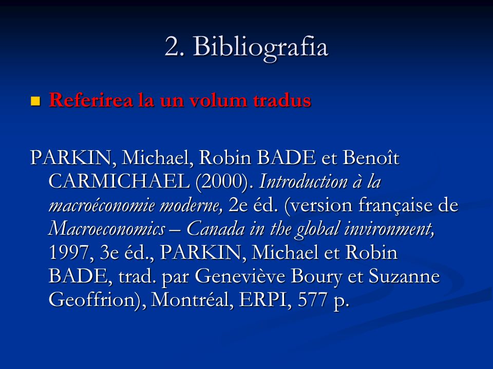 2. Bibliografia Referirea la un volum tradus Referirea la un volum tradus PARKIN, Michael, Robin BADE et Benoît CARMICHAEL (2000). Introduction à la m