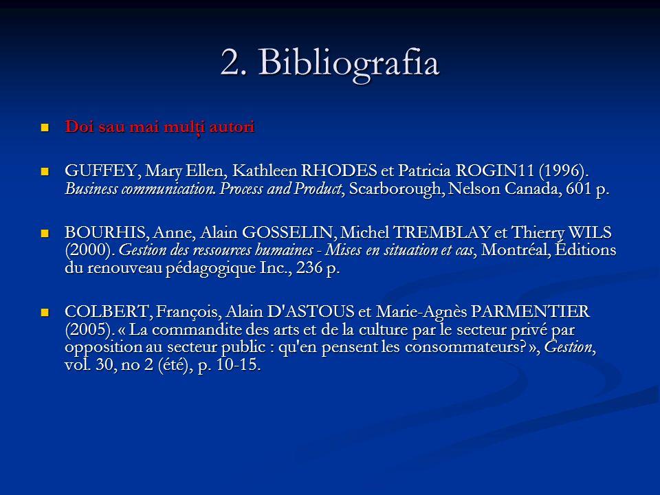 2. Bibliografia Doi sau mai mulţi autori Doi sau mai mulţi autori GUFFEY, Mary Ellen, Kathleen RHODES et Patricia ROGIN11 (1996). Business communicati