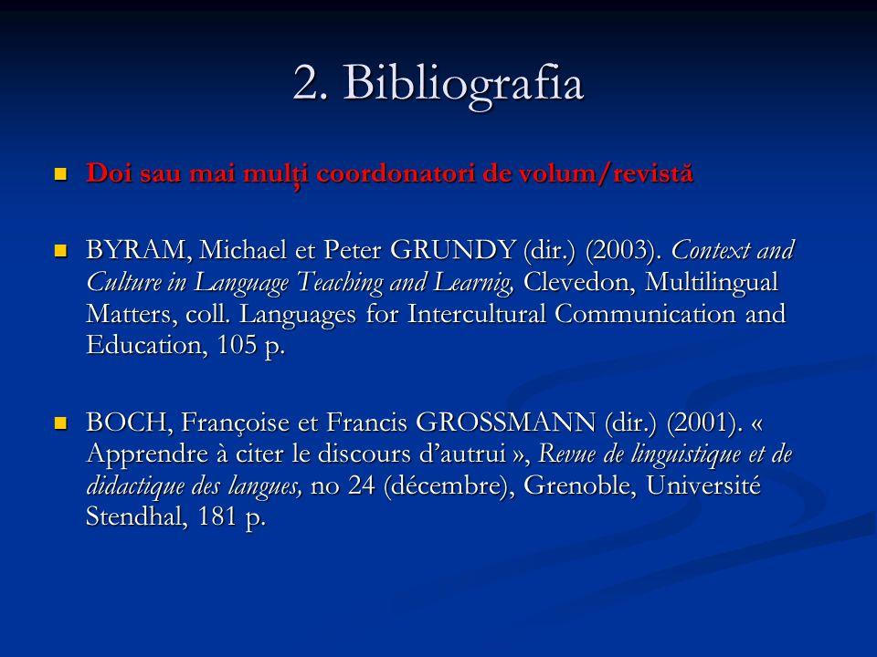 2. Bibliografia Doi sau mai mulţi coordonatori de volum/revistă Doi sau mai mulţi coordonatori de volum/revistă BYRAM, Michael et Peter GRUNDY (dir.)