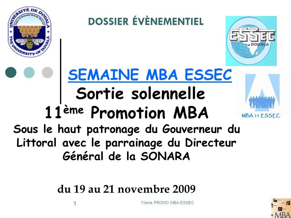 11ème PROMO MBA ESSEC 1 SEMAINE MBA ESSEC Sortie solennelle 11 ème Promotion MBA Sous le haut patronage du Gouverneur du Littoral avec le parrainage d