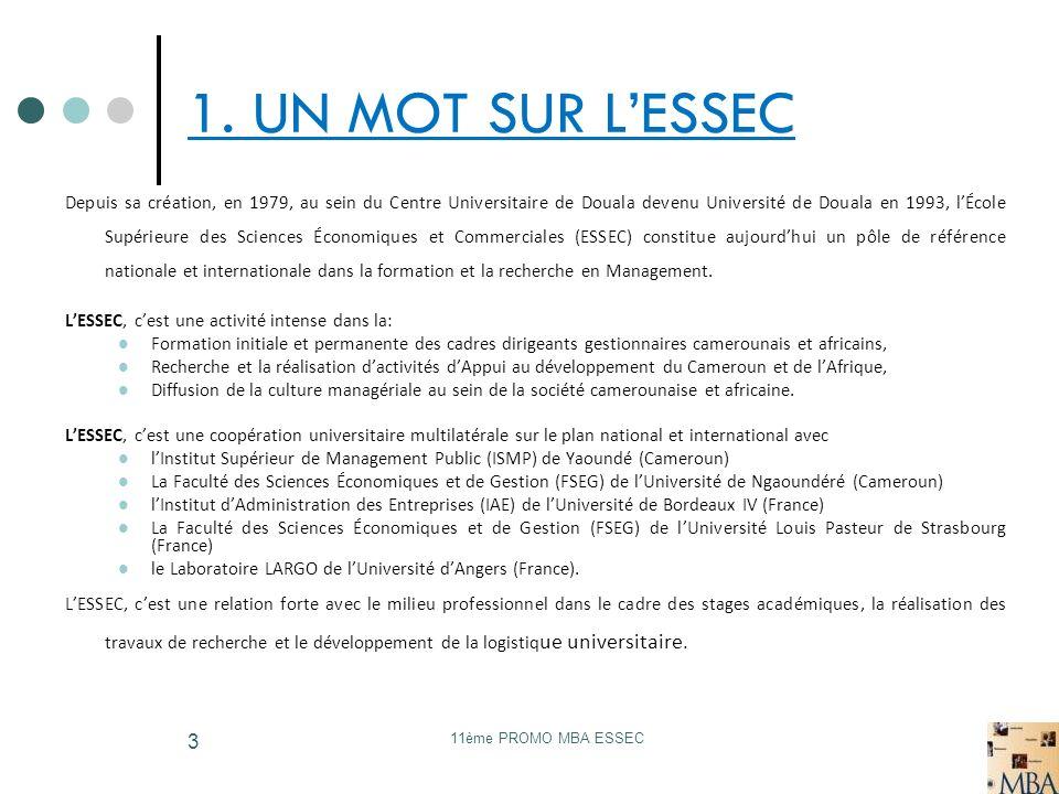 11ème PROMO MBA ESSEC 3 1. UN MOT SUR LESSEC Depuis sa création, en 1979, au sein du Centre Universitaire de Douala devenu Université de Douala en 199