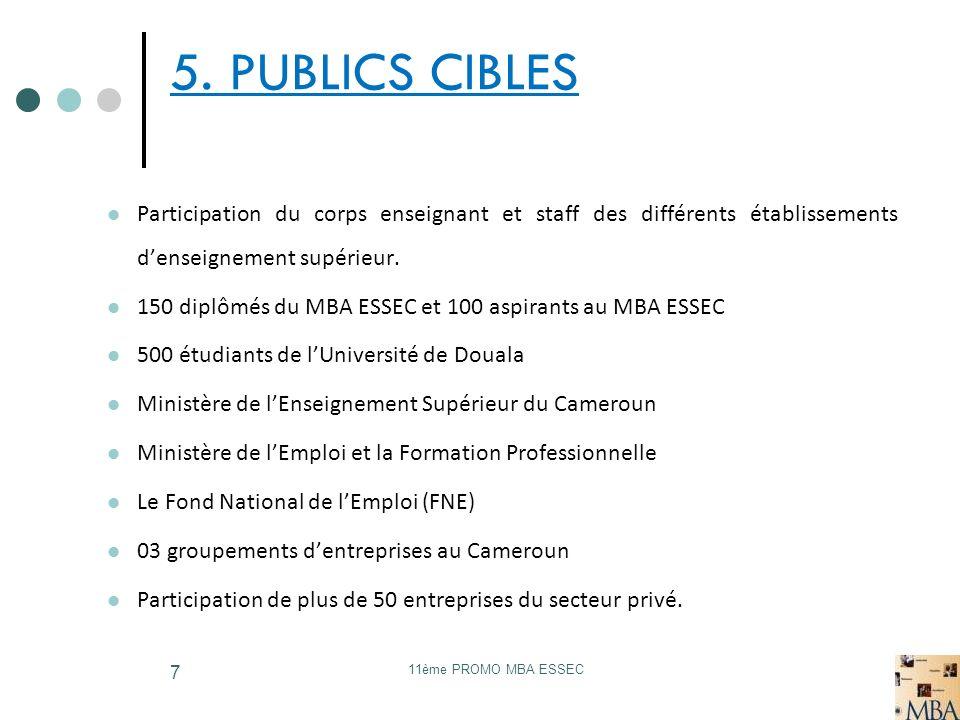 11ème PROMO MBA ESSEC 7 5. PUBLICS CIBLES Participation du corps enseignant et staff des différents établissements denseignement supérieur. 150 diplôm