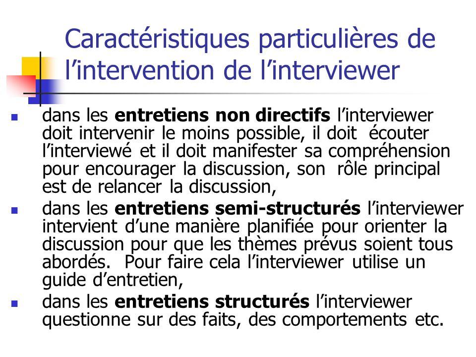 Caractéristiques particulières de lintervention de linterviewer dans les entretiens non directifs linterviewer doit intervenir le moins possible, il d