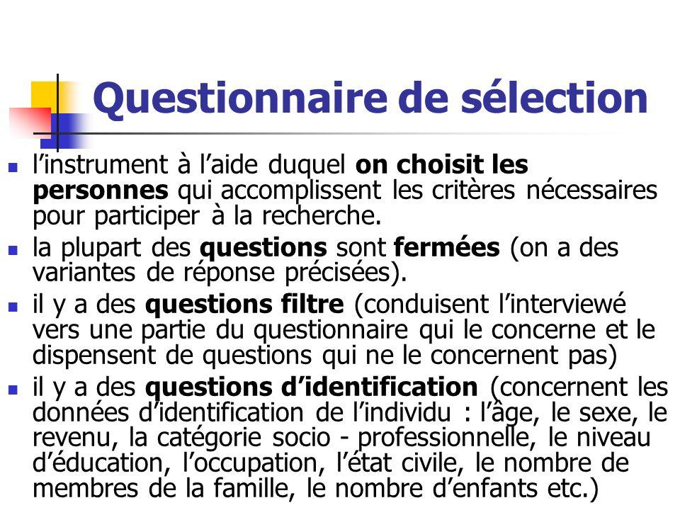 Questionnaire de sélection linstrument à laide duquel on choisit les personnes qui accomplissent les critères nécessaires pour participer à la recherc
