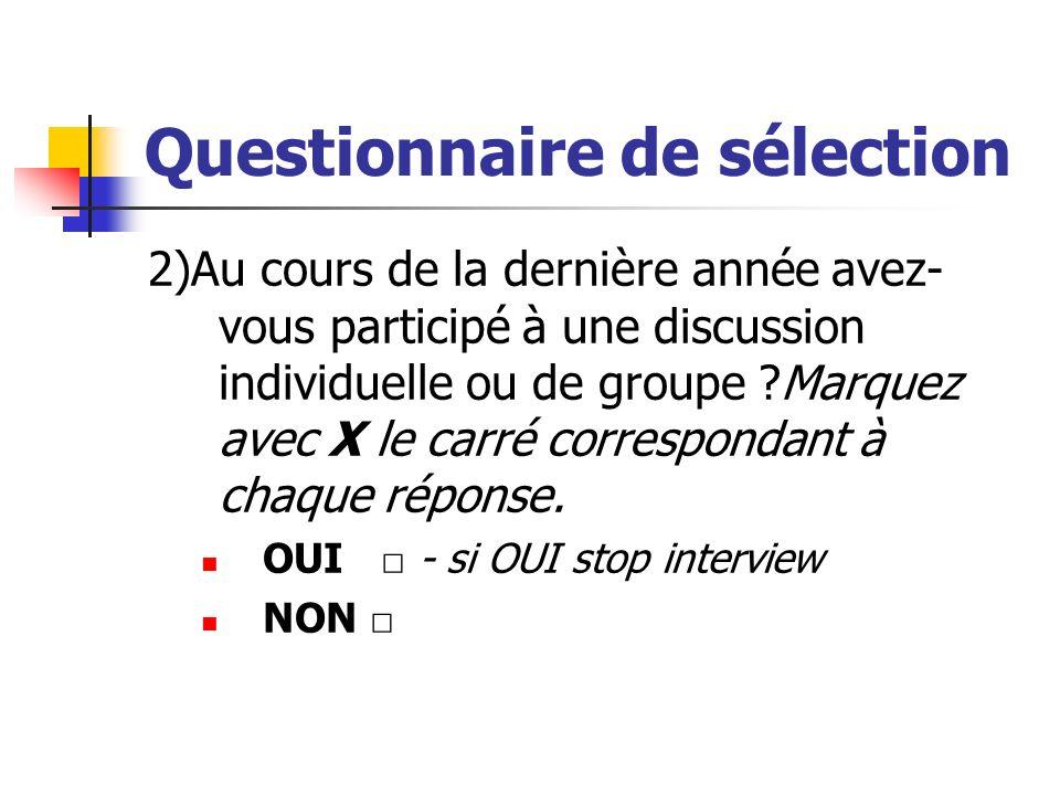 Questionnaire de sélection 2)Au cours de la dernière année avez- vous participé à une discussion individuelle ou de groupe ?Marquez avec X le carré co