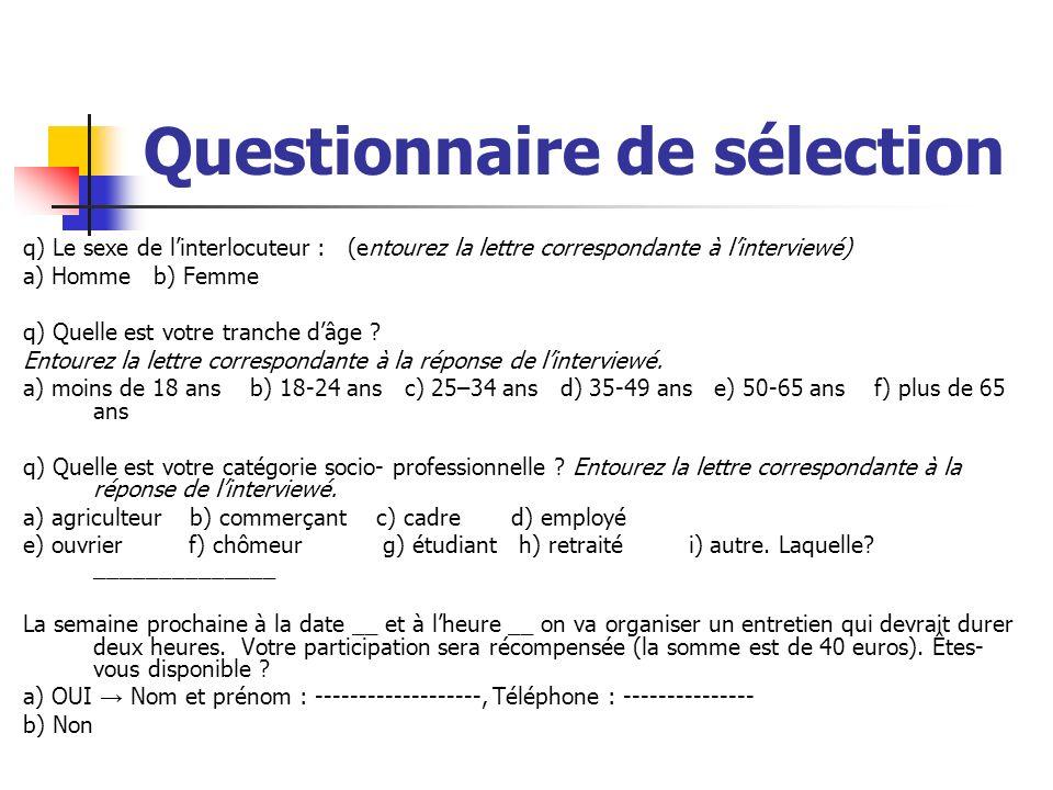 Questionnaire de sélection q) Le sexe de linterlocuteur : (entourez la lettre correspondante à linterviewé) a) Homme b) Femme q) Quelle est votre tran