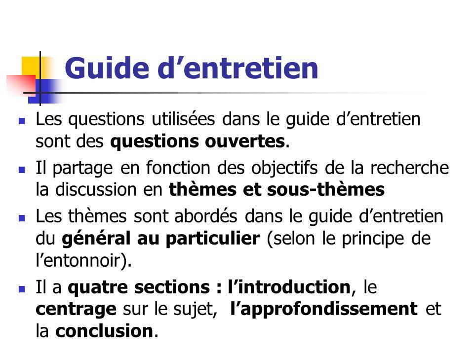 Guide dentretien Les questions utilisées dans le guide dentretien sont des questions ouvertes. Il partage en fonction des objectifs de la recherche la