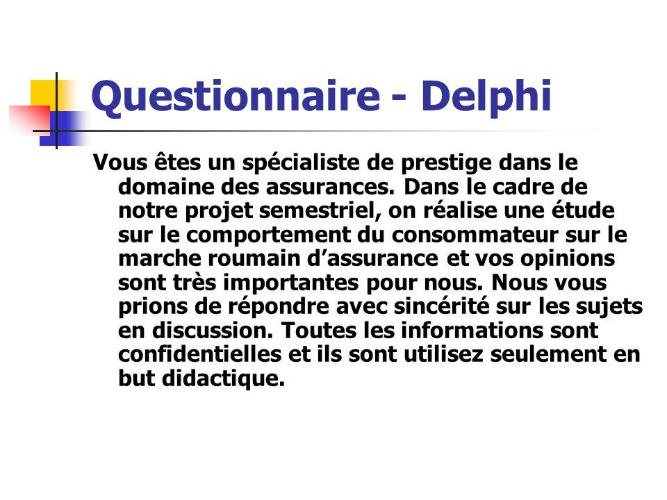 Questionnaire - Delphi Vous êtes un spécialiste de prestige dans le domaine des assurances. Dans le cadre de notre projet semestriel, on réalise une é