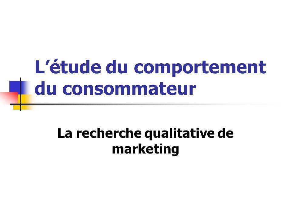Létude du comportement du consommateur La recherche qualitative de marketing