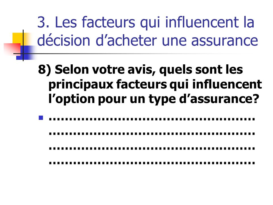 3. Les facteurs qui influencent la décision dacheter une assurance 8) Selon votre avis, quels sont les principaux facteurs qui influencent loption pou