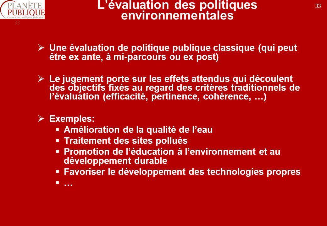 33 Lévaluation des politiques environnementales Une évaluation de politique publique classique (qui peut être ex ante, à mi-parcours ou ex post) Le ju
