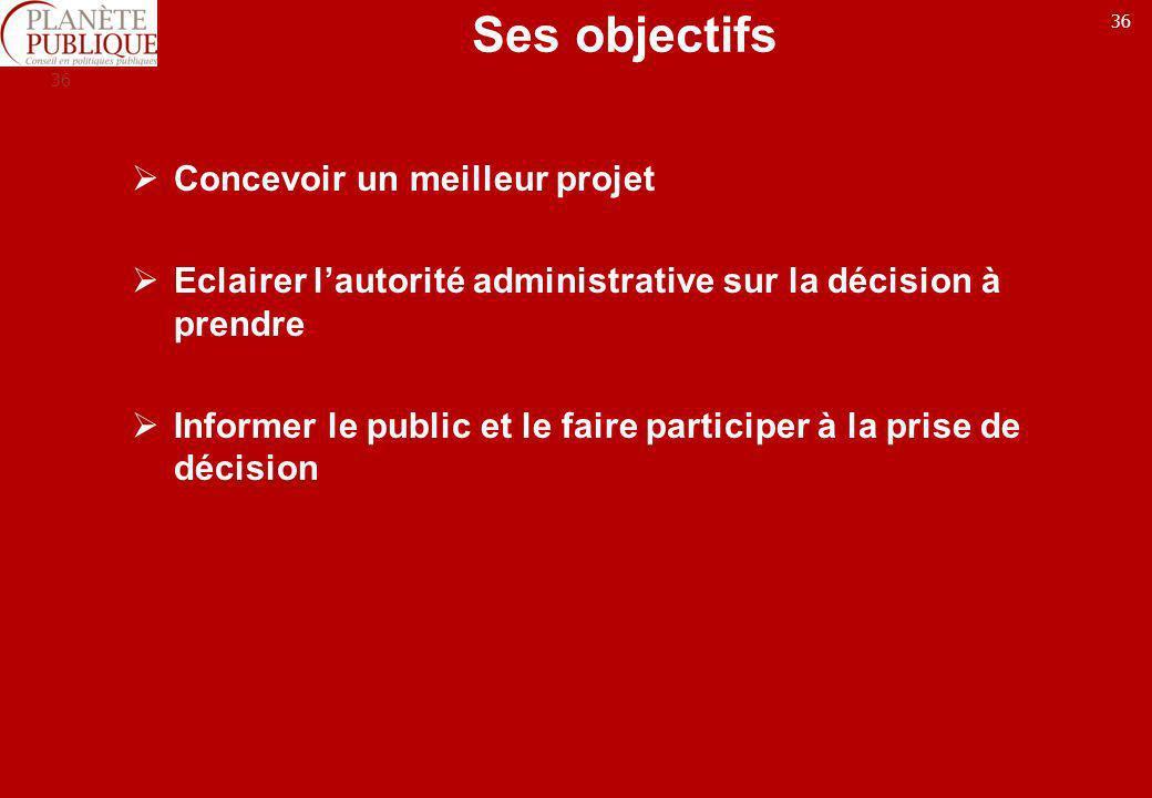 36 Ses objectifs Concevoir un meilleur projet Eclairer lautorité administrative sur la décision à prendre Informer le public et le faire participer à