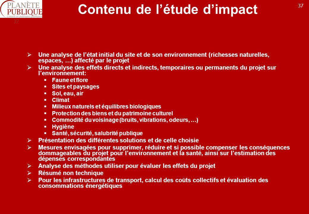 37 Contenu de létude dimpact Une analyse de létat initial du site et de son environnement (richesses naturelles, espaces, …) affecté par le projet Une