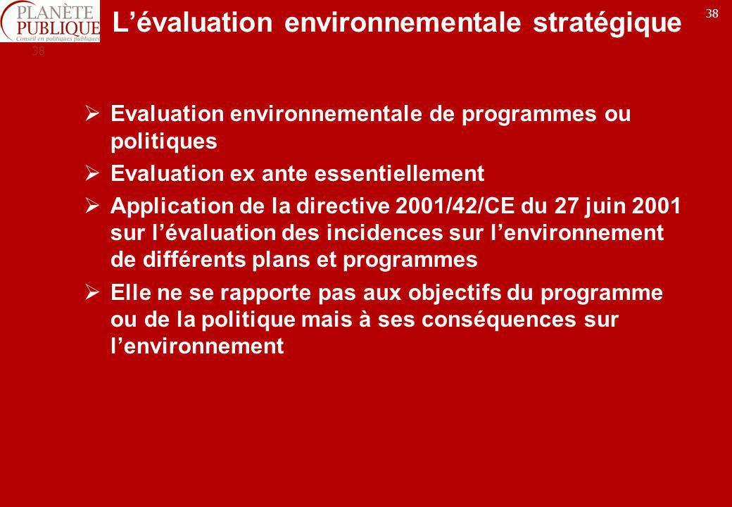 38 Lévaluation environnementale stratégique Evaluation environnementale de programmes ou politiques Evaluation ex ante essentiellement Application de