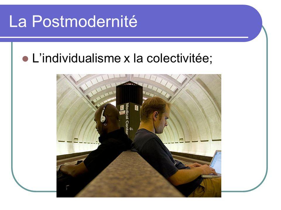 La Postmodernité Lindividualisme x la colectivitée;