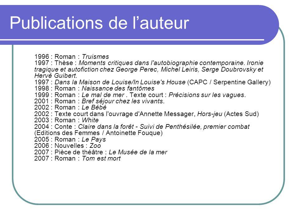 Publications de lauteur 1996 : Roman : Truismes 1997 : Thèse : Moments critiques dans l autobiographie contemporaine.