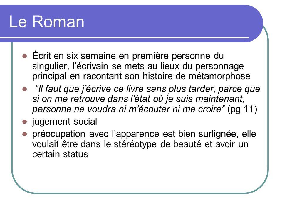 Le Roman Écrit en six semaine en première personne du singulier, lécrivain se mets au lieux du personnage principal en racontant son histoire de métam