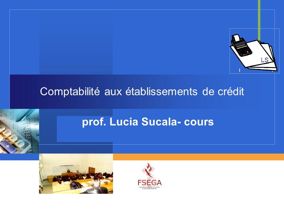 Comptabilité aux établissements de crédit prof. Lucia Sucala- cours LS