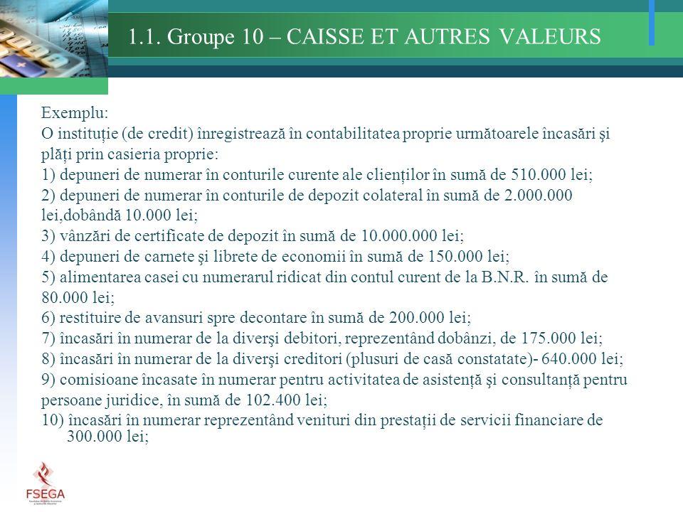 1.1. Groupe 10 – CAISSE ET AUTRES VALEURS Exemplu: O instituţie (de credit) înregistrează în contabilitatea proprie următoarele încasări şi plăţi prin