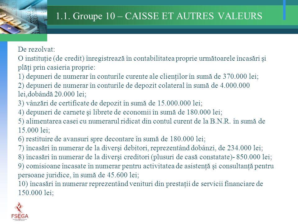 1.1. Groupe 10 – CAISSE ET AUTRES VALEURS De rezolvat: O instituţie (de credit) înregistrează în contabilitatea proprie următoarele încasări şi plăţi