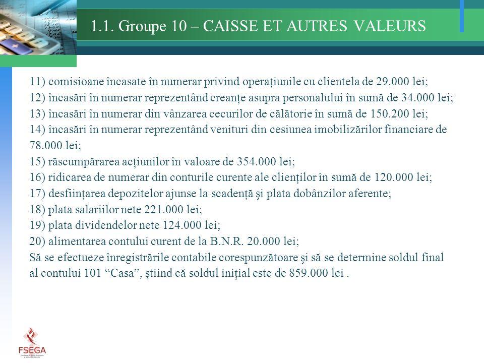 1.1. Groupe 10 – CAISSE ET AUTRES VALEURS 11) comisioane încasate în numerar privind operaţiunile cu clientela de 29.000 lei; 12) încasări în numerar