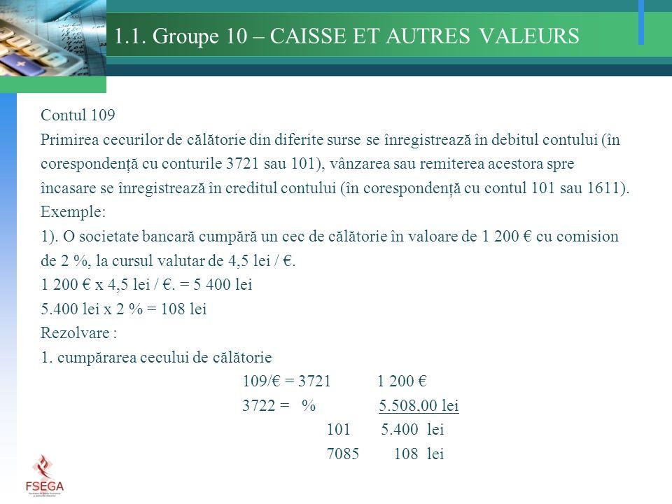 1.1. Groupe 10 – CAISSE ET AUTRES VALEURS Contul 109 Primirea cecurilor de călătorie din diferite surse se înregistrează în debitul contului (în cores
